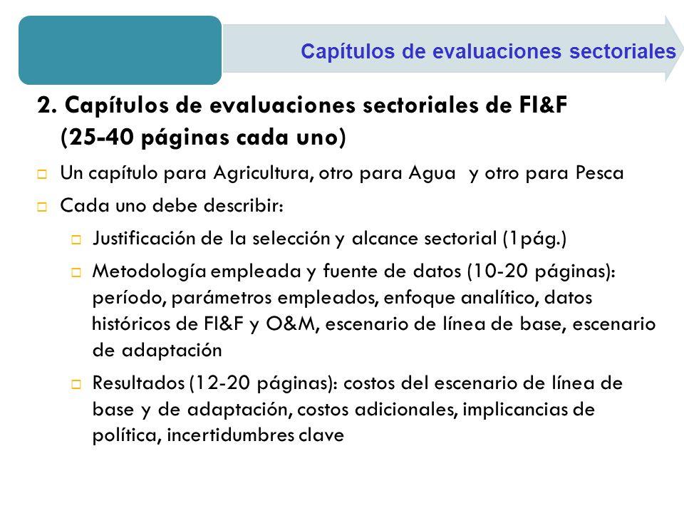 2. Capítulos de evaluaciones sectoriales de FI&F (25-40 páginas cada uno) Un capítulo para Agricultura, otro para Agua y otro para Pesca Cada uno debe