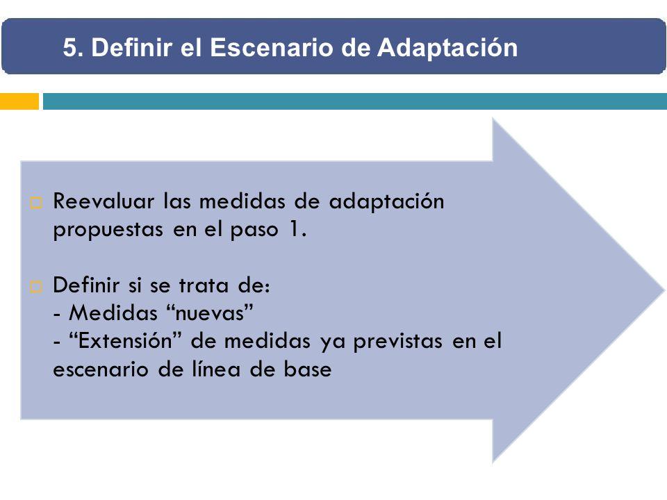 Reevaluar las medidas de adaptación propuestas en el paso 1. Definir si se trata de: - Medidas nuevas - Extensión de medidas ya previstas en el escena