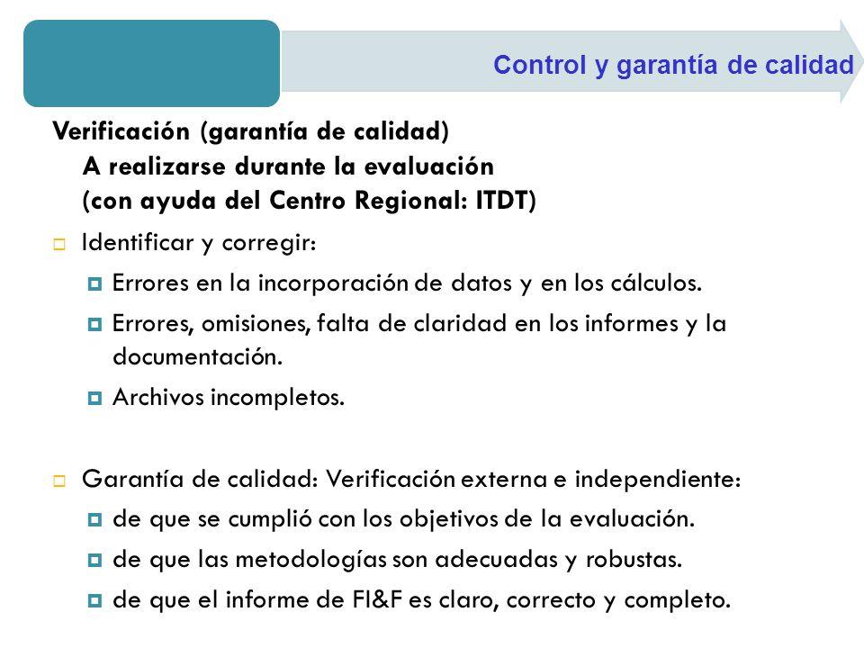 Verificación (garantía de calidad) A realizarse durante la evaluación (con ayuda del Centro Regional: ITDT) Identificar y corregir: Errores en la incorporación de datos y en los cálculos.