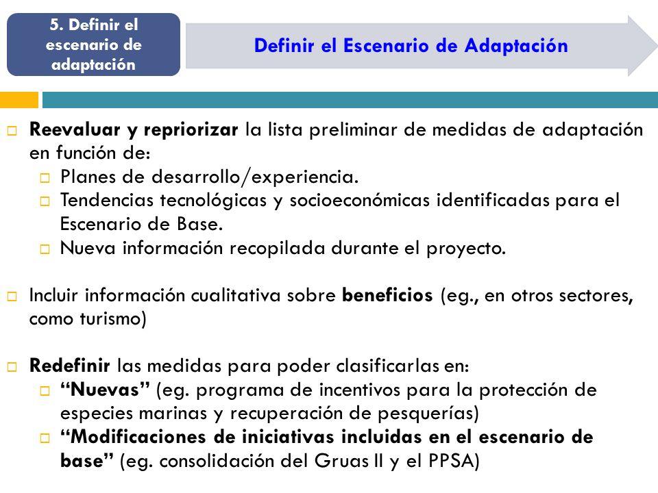 Definir el Escenario de Adaptación 5. Definir el escenario de adaptación Reevaluar y repriorizar la lista preliminar de medidas de adaptación en funci