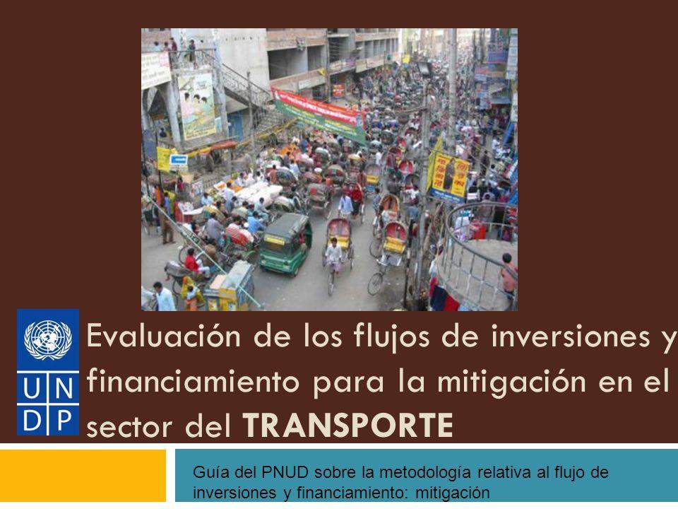 Evaluación de los flujos de inversiones y financiamiento para la mitigación en el sector del TRANSPORTE Guía del PNUD sobre la metodología relativa al