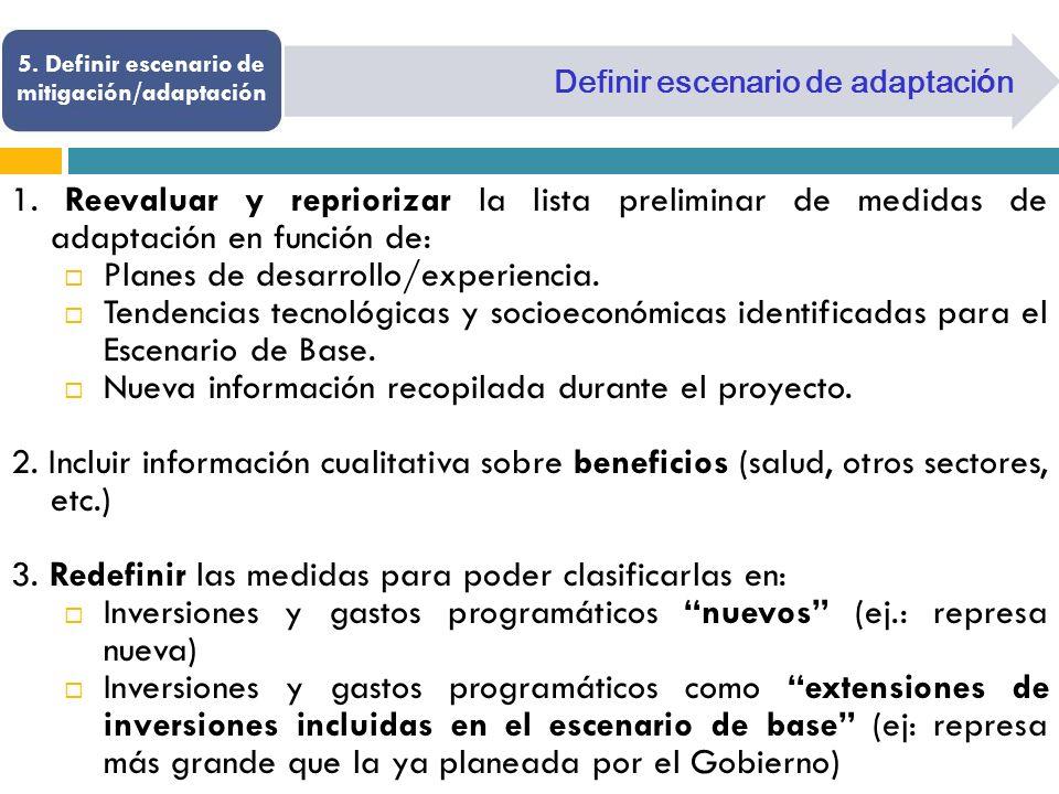 Definir escenario de adaptaci ó n 1. Reevaluar y repriorizar la lista preliminar de medidas de adaptación en función de: Planes de desarrollo/experien