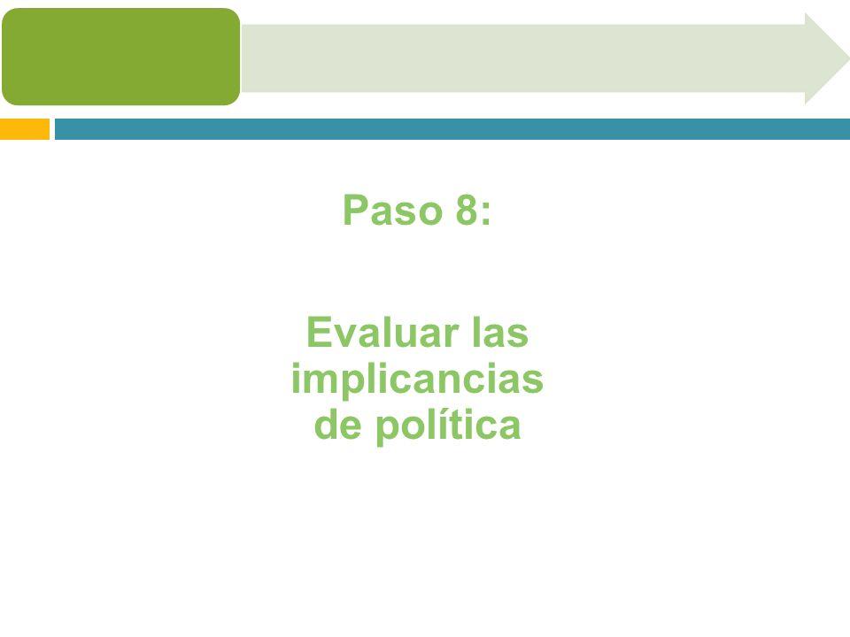 Paso 8: Evaluar las implicancias de política