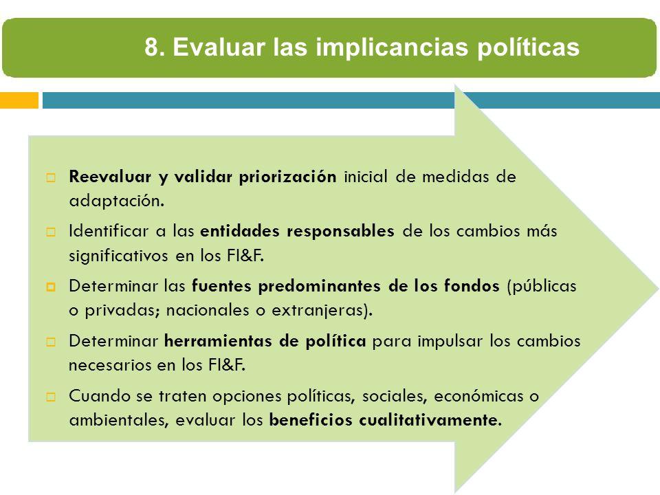 8. Evaluar las implicancias políticas Reevaluar y validar priorización inicial de medidas de adaptación. Identificar a las entidades responsables de l