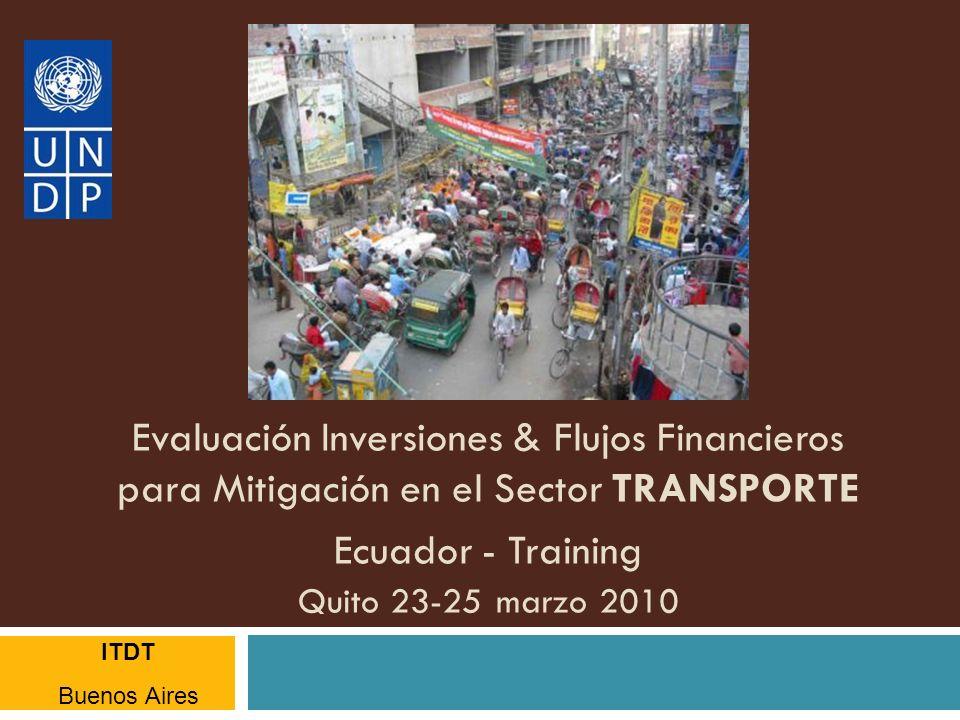 Evaluación Inversiones & Flujos Financieros para Mitigación en el Sector TRANSPORTE Ecuador - Training Quito 23-25 marzo 2010 ITDT Buenos Aires