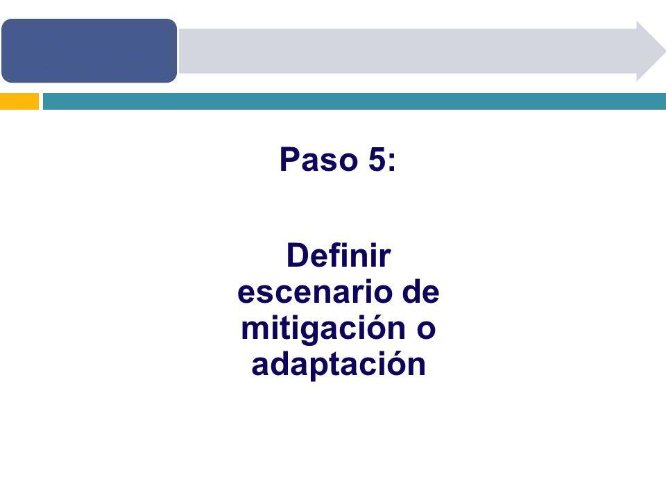 Paso 5: Definir escenario de mitigación o adaptación