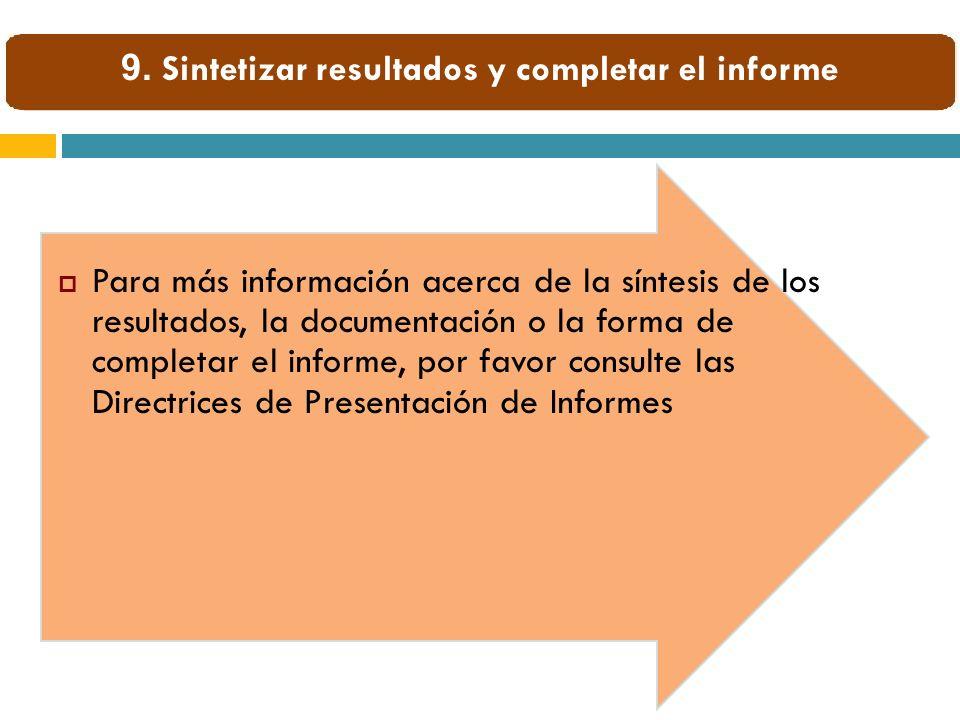 Para más información acerca de la síntesis de los resultados, la documentación o la forma de completar el informe, por favor consulte las Directrices de Presentación de Informes 9.