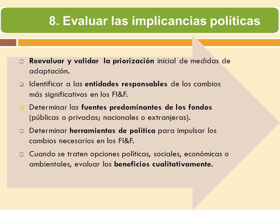 8. Evaluar las implicancias políticas Reevaluar y validar la priorización inicial de medidas de adaptación. Identificar a las entidades responsables d