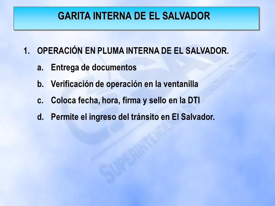 1.OPERACIÓN DE RECEPCION EN ADUANA LA HACHADURA. a.Verifica la DTI, marchamo y medio de transporte en garita de control entrada a la Hachadura. b.Entr