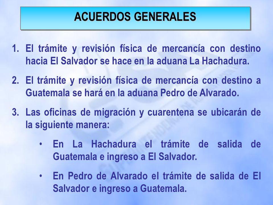 1.El trámite y revisión física de mercancía con destino hacia El Salvador se hace en la aduana La Hachadura.