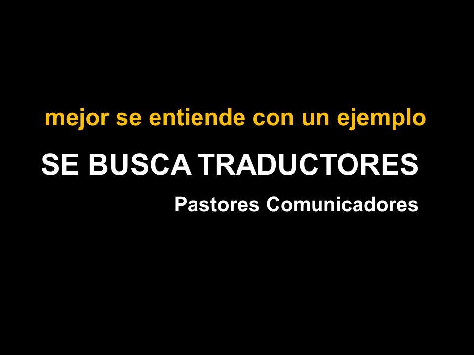 SE BUSCA TRADUCTORES Pastores Comunicadores mejor se entiende con un ejemplo