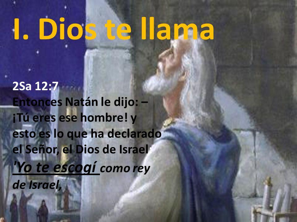 2Sa 12:7 Entonces Natán le dijo: – ¡Tú eres ese hombre! y esto es lo que ha declarado el Señor, el Dios de Israel: 'Yo te escogí como rey de Israel, I