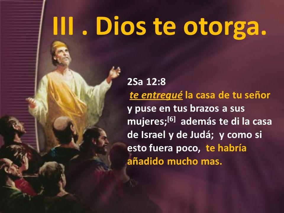 2Sa 12:8 te entregué la casa de tu señor y puse en tus brazos a sus mujeres; [6] además te di la casa de Israel y de Judá; y como si esto fuera poco,