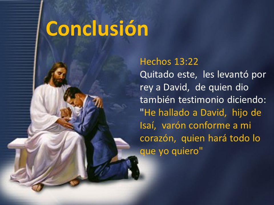 Hechos 13:22 Quitado este, les levantó por rey a David, de quien dio también testimonio diciendo: