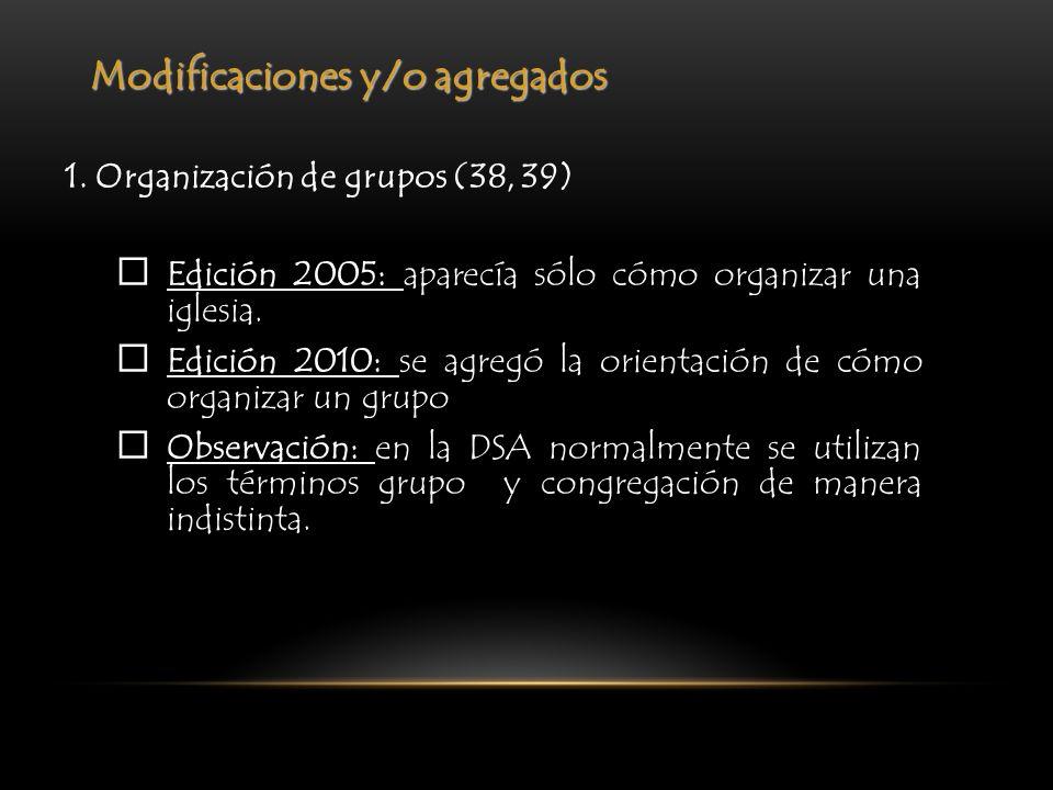 Modificaciones y/o agregados 1. Organización de grupos (38, 39) Edición 2005: aparecía sólo cómo organizar una iglesia. Edición 2010: se agregó la ori