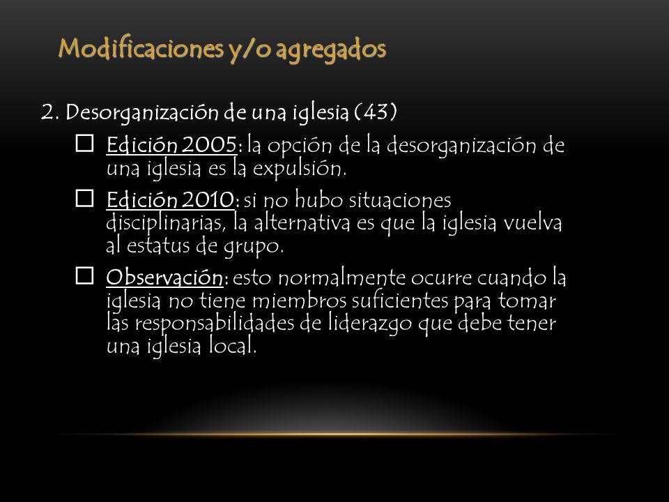 Modificaciones y/o agregados 2. Desorganización de una iglesia (43) Edición 2005: la opción de la desorganización de una iglesia es la expulsión. Edic