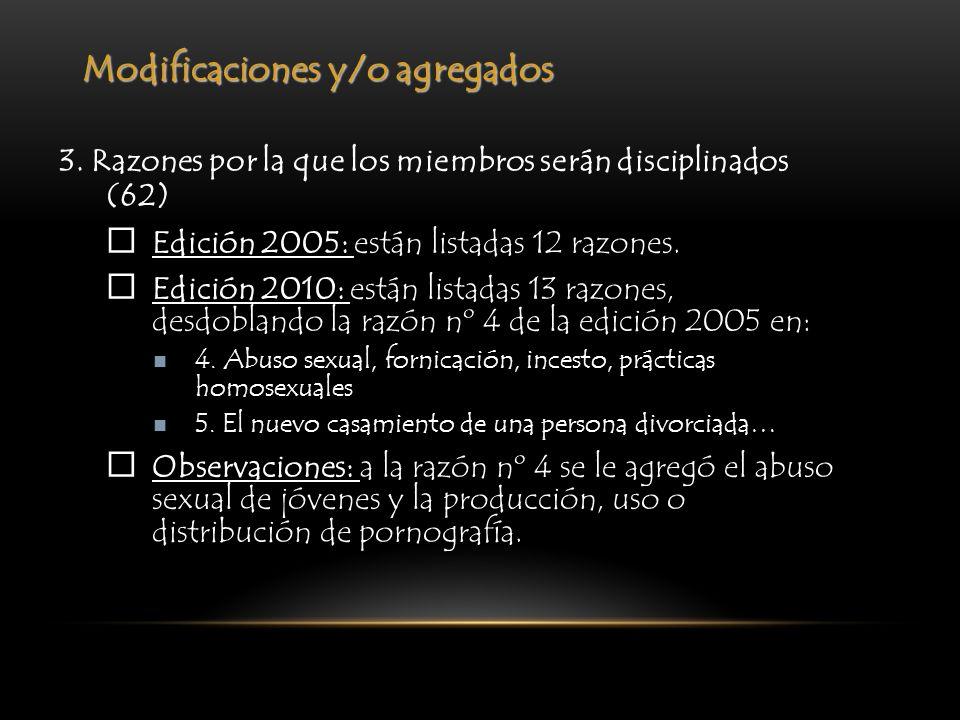Modificaciones y/o agregados 3. Razones por la que los miembros serán disciplinados (62) Edición 2005: están listadas 12 razones. Edición 2010: están