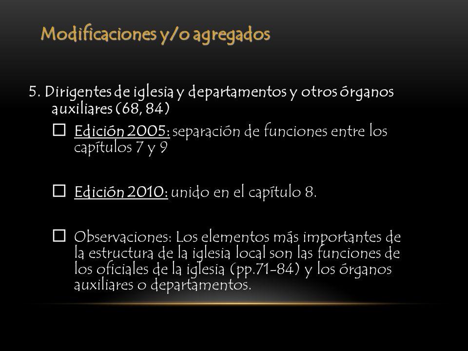 Modificaciones y/o agregados 5. Dirigentes de iglesia y departamentos y otros órganos auxiliares (68, 84) Edición 2005: separación de funciones entre