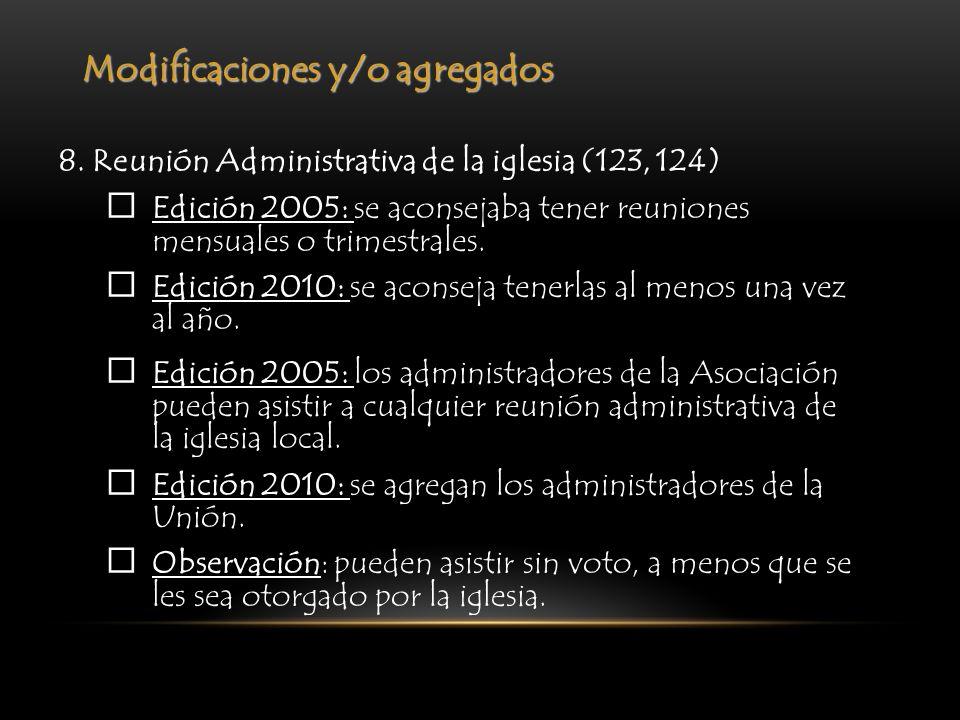 Modificaciones y/o agregados 8. Reunión Administrativa de la iglesia (123, 124) Edición 2005: se aconsejaba tener reuniones mensuales o trimestrales.