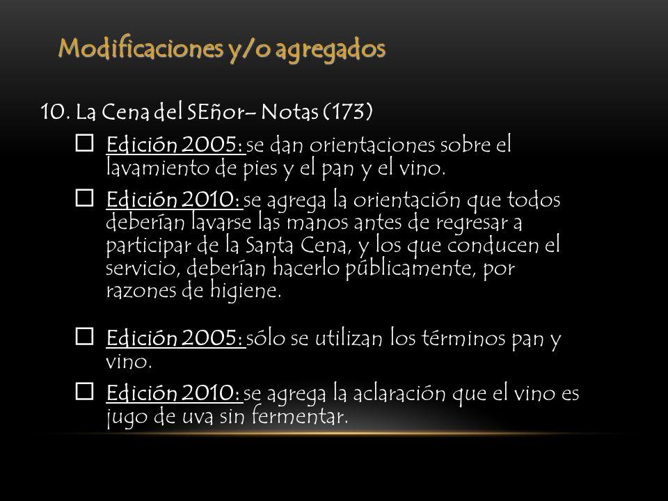 Modificaciones y/o agregados 10. La Cena del SEñor– Notas (173) Edición 2005: se dan orientaciones sobre el lavamiento de pies y el pan y el vino. Edi
