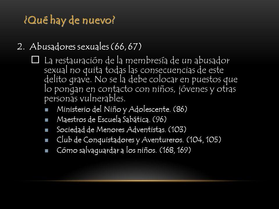 ¿Qué hay de nuevo? 2. Abusadores sexuales (66, 67) La restauración de la membresía de un abusador sexual no quita todas las consecuencias de este deli
