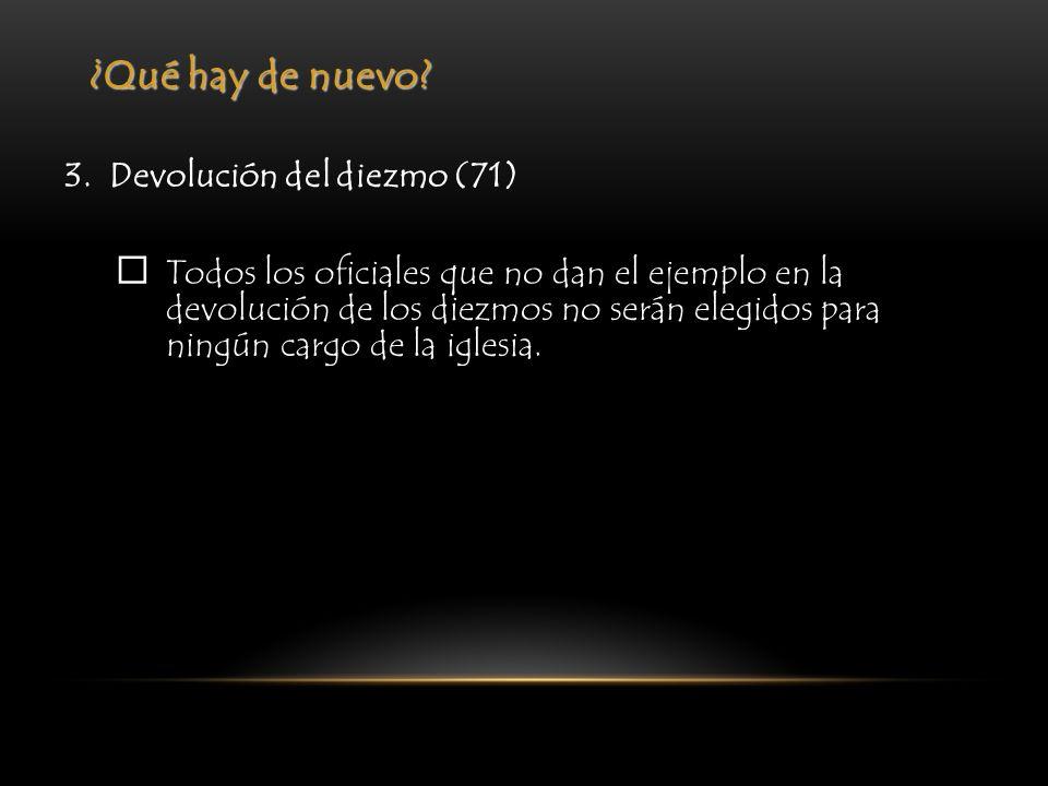 ¿Qué hay de nuevo? 3. Devolución del diezmo (71) Todos los oficiales que no dan el ejemplo en la devolución de los diezmos no serán elegidos para ning