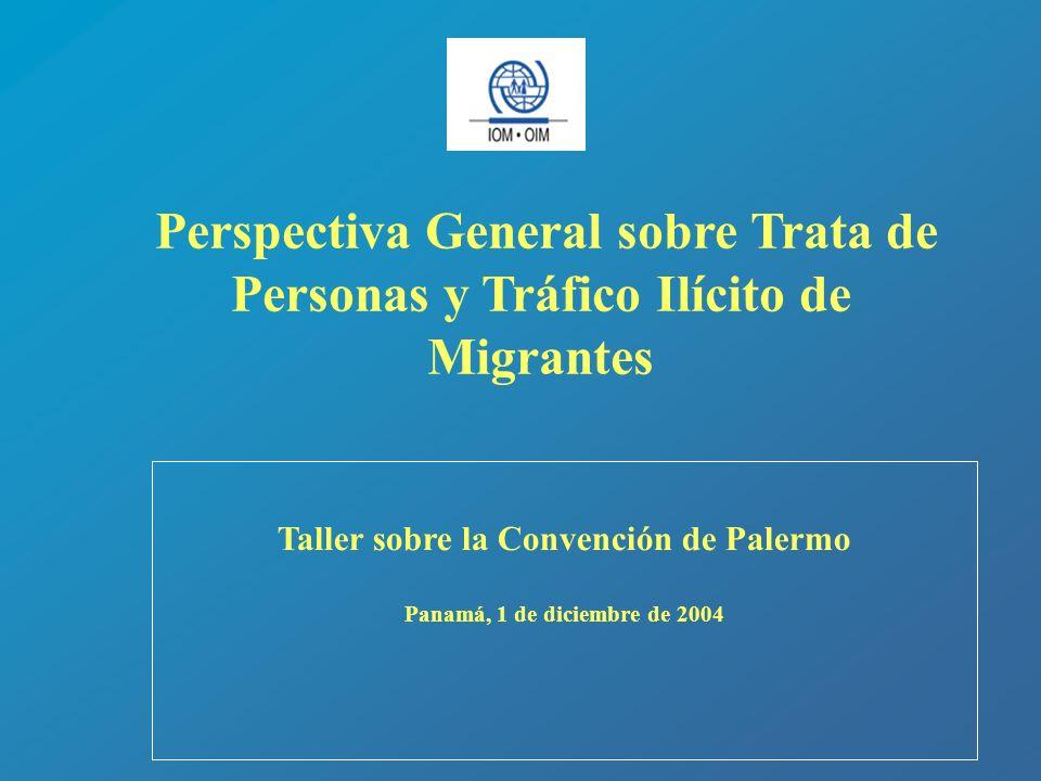Perspectiva General sobre Trata de Personas y Tráfico Ilícito de Migrantes Taller sobre la Convención de Palermo Panamá, 1 de diciembre de 2004