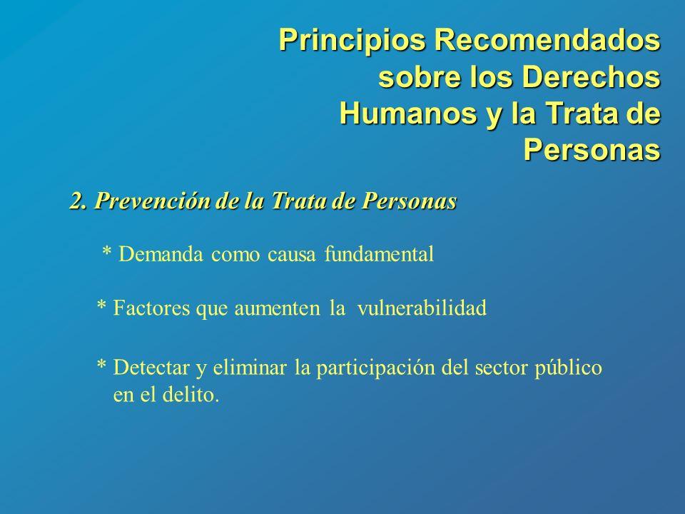 2. Prevención de la Trata de Personas * Demanda como causa fundamental * Factores que aumenten la vulnerabilidad * Detectar y eliminar la participació