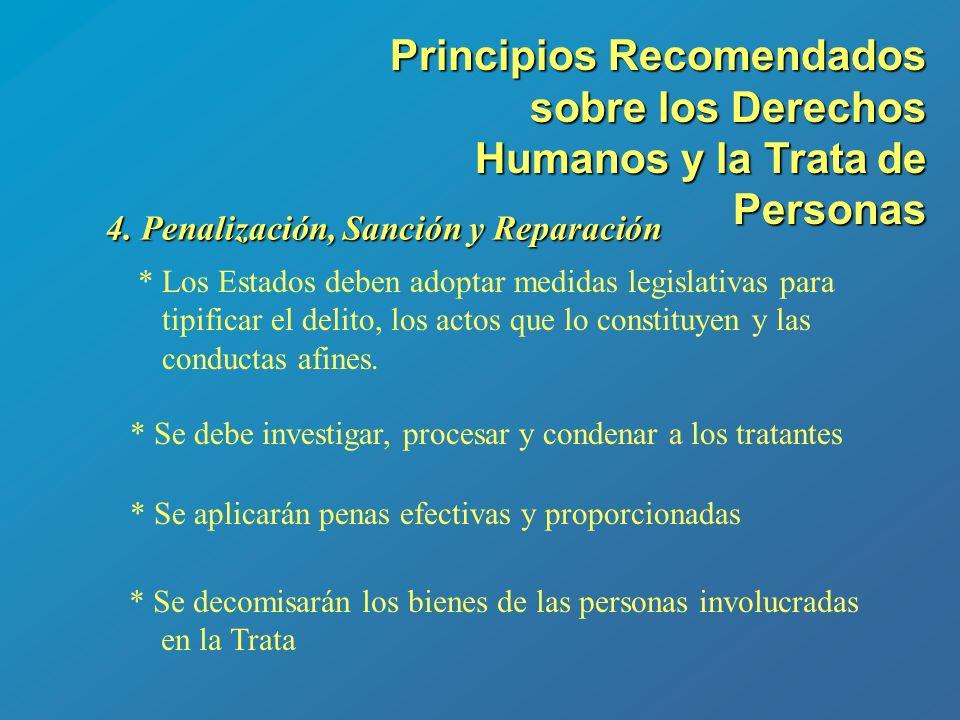 4. Penalización, Sanción y Reparación * Los Estados deben adoptar medidas legislativas para tipificar el delito, los actos que lo constituyen y las co