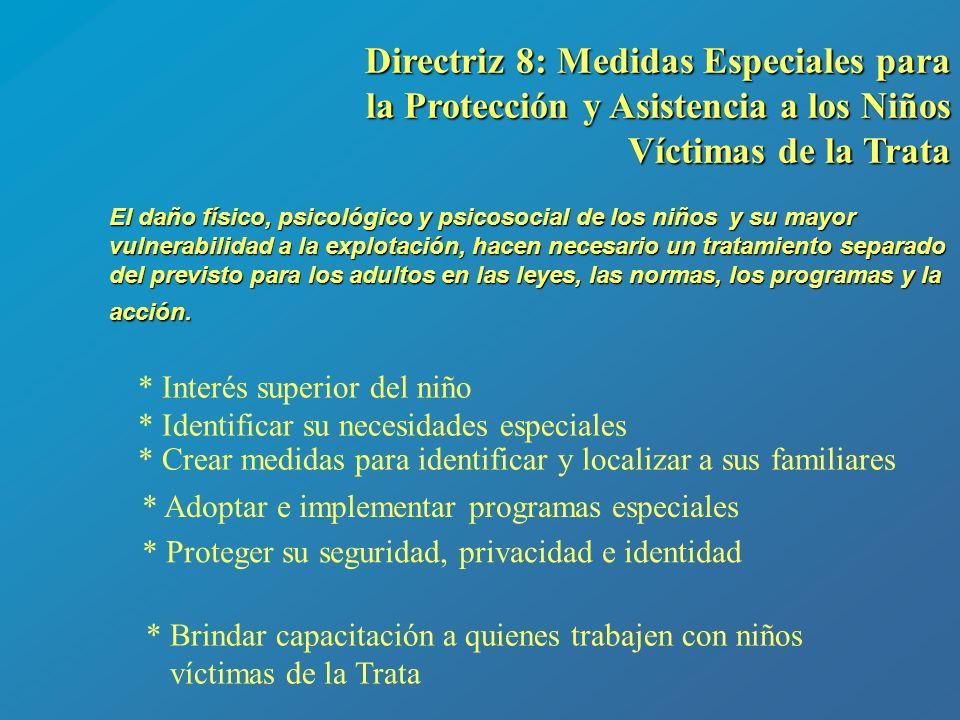 Directriz 8: Medidas Especiales para la Protección y Asistencia a los Niños Víctimas de la Trata El daño físico, psicológico y psicosocial de los niño
