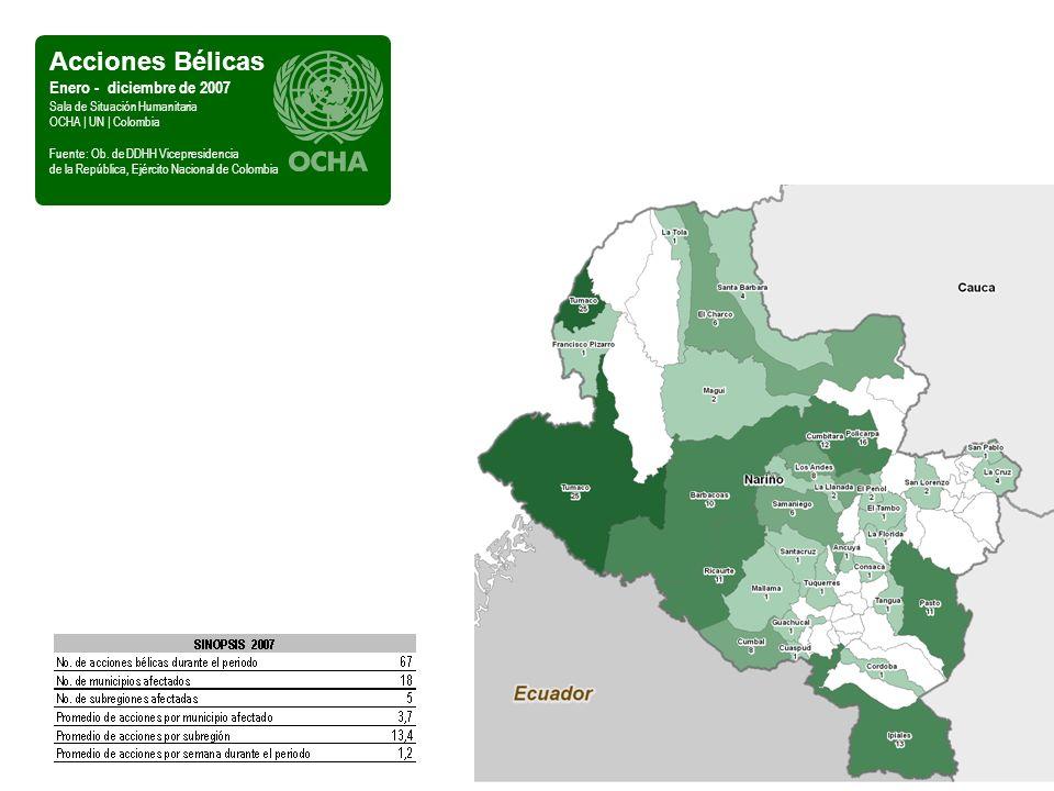 Acciones Bélicas Enero - diciembre de 2007 Sala de Situación Humanitaria OCHA | UN | Colombia Fuente: Ob. de DDHH Vicepresidencia de la República, Ejé