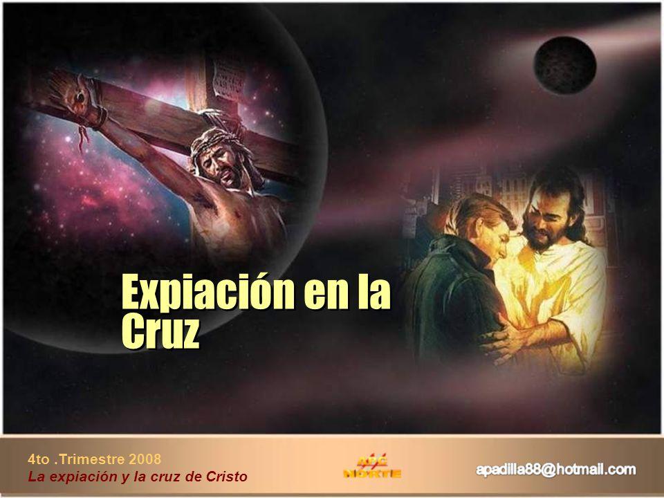 4to.Trimestre 2008 La expiación y la cruz de Cristo Expiación en la Cruz Expiación en la Cruz