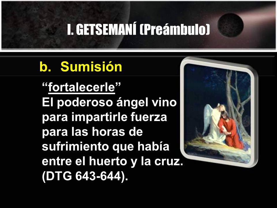 fortalecerle El poderoso ángel vino para impartirle fuerza para las horas de sufrimiento que había entre el huerto y la cruz. (DTG 643-644). b. Sumisi