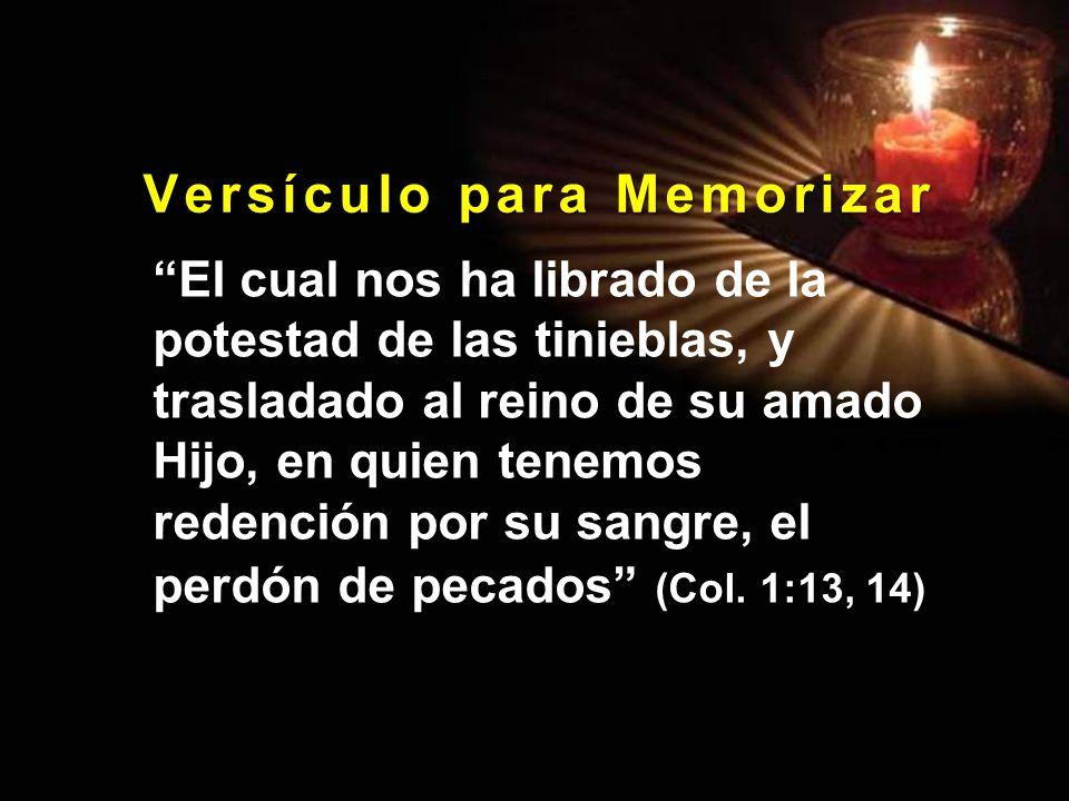V e r s í c u l o p a r a M e m o r i z a r El cual nos ha librado de la potestad de las tinieblas, y trasladado al reino de su amado Hijo, en quien t