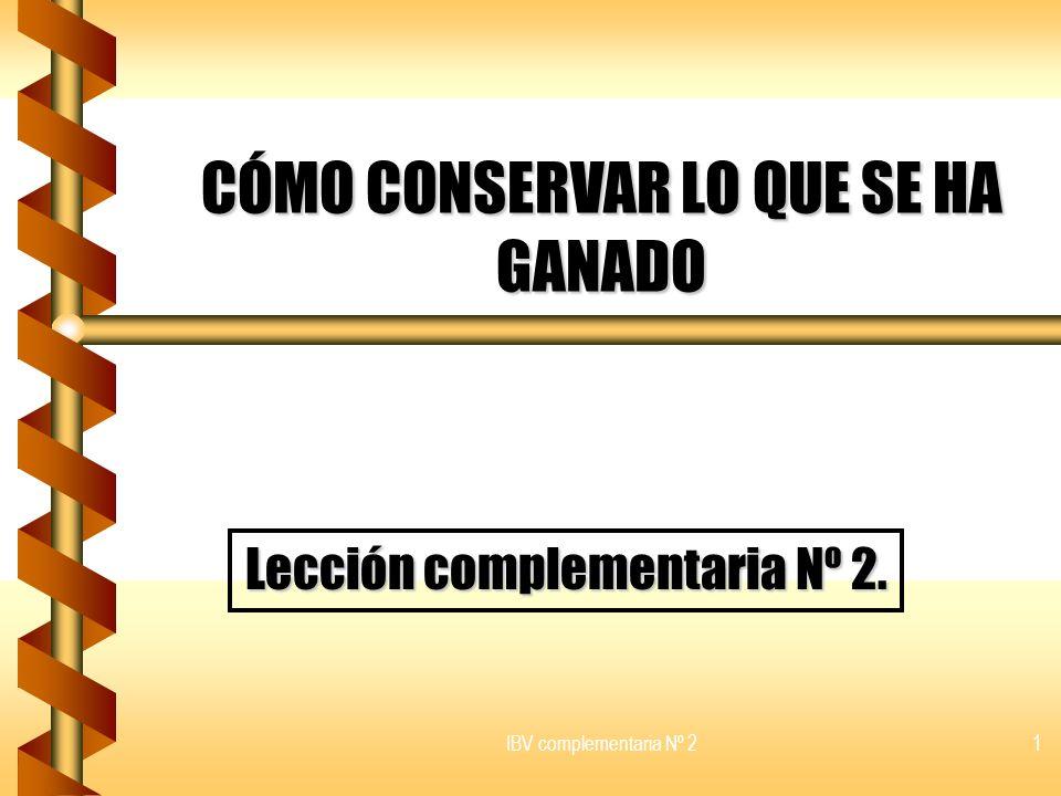 IBV complementaria Nº 21 CÓMO CONSERVAR LO QUE SE HA GANADO Lección complementaria Nº 2.