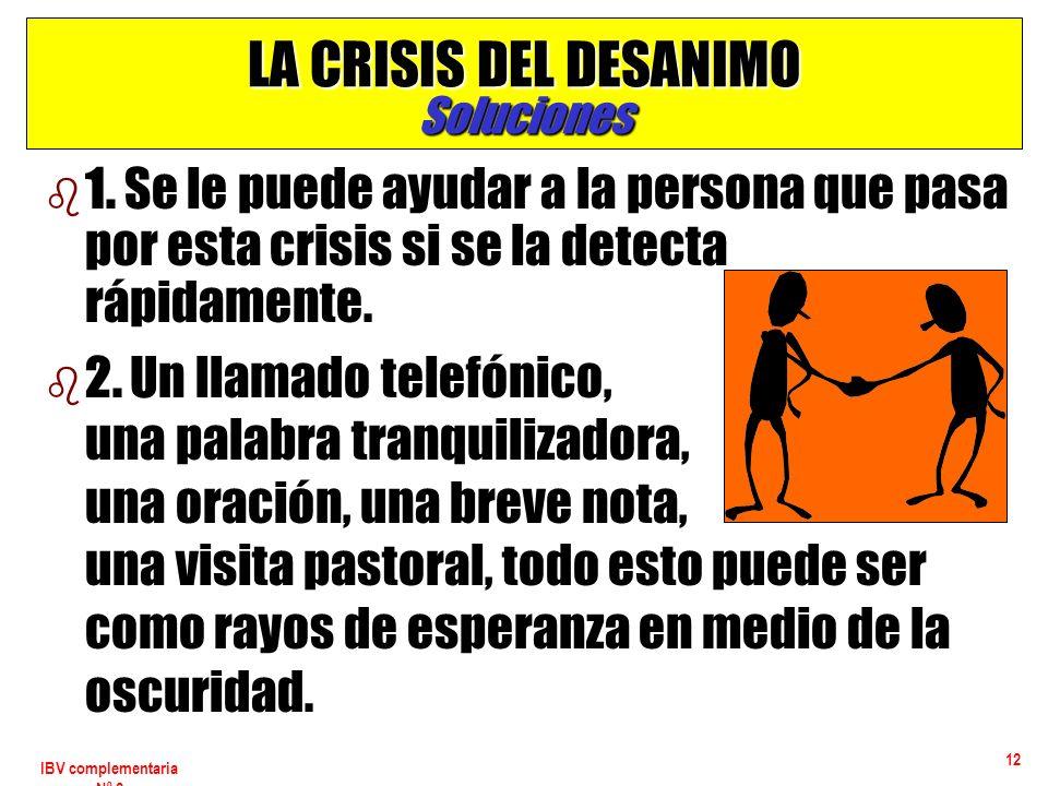 IBV complementaria Nº 2 12 LA CRISIS DEL DESANIMO Soluciones b b 1. Se le puede ayudar a la persona que pasa por esta crisis si se la detecta rápidame