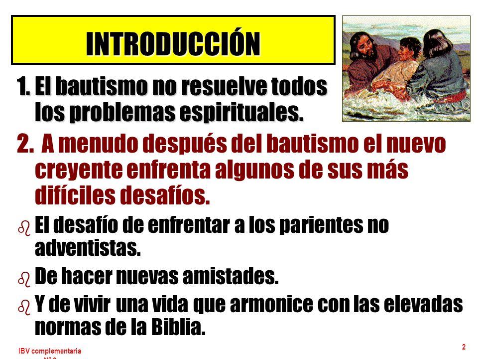 IBV complementaria Nº 2 2 1. El bautismo no resuelve todos los problemas espirituales. 2. A menudo después del bautismo el nuevo creyente enfrenta alg