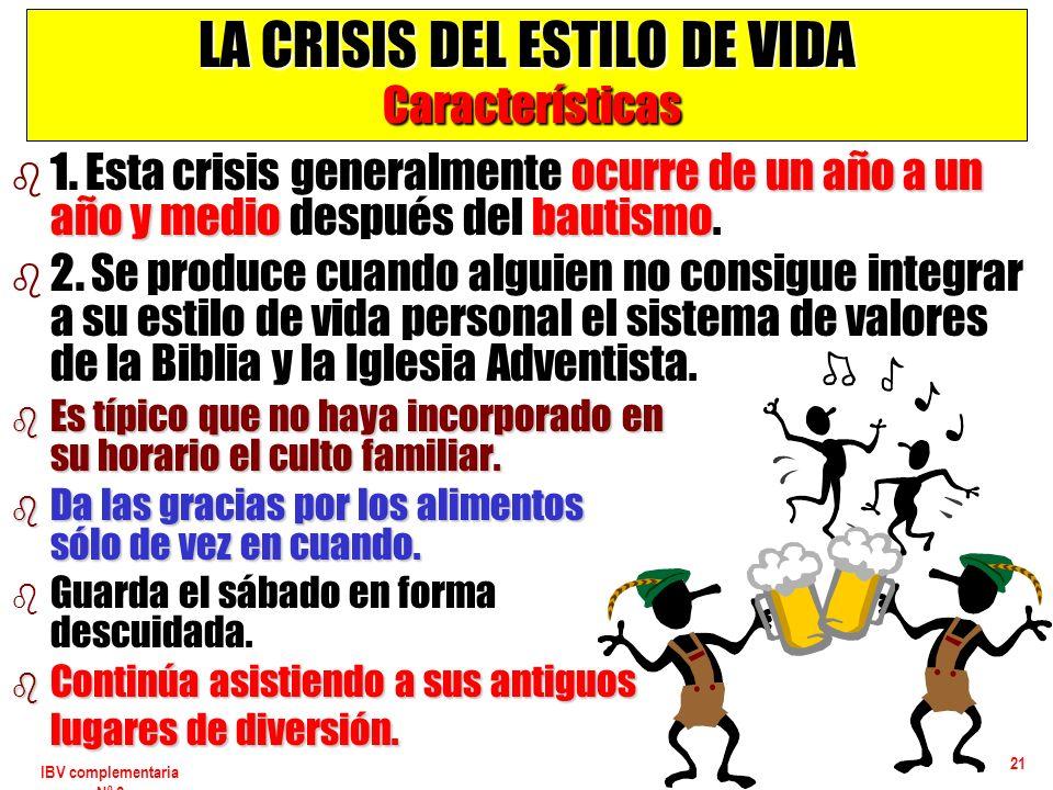 IBV complementaria Nº 2 21 LA CRISIS DEL ESTILO DE VIDA Características b ocurre de un año a un año y mediobautismo b 1. Esta crisis generalmente ocur