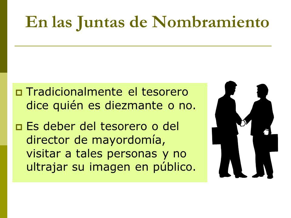 En las Juntas de Nombramiento Tradicionalmente el tesorero dice quién es diezmante o no. Es deber del tesorero o del director de mayordomía, visitar a