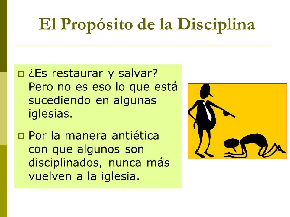 El Propósito de la Disciplina ¿Es restaurar y salvar? Pero no es eso lo que está sucediendo en algunas iglesias. Por la manera antiética con que algun