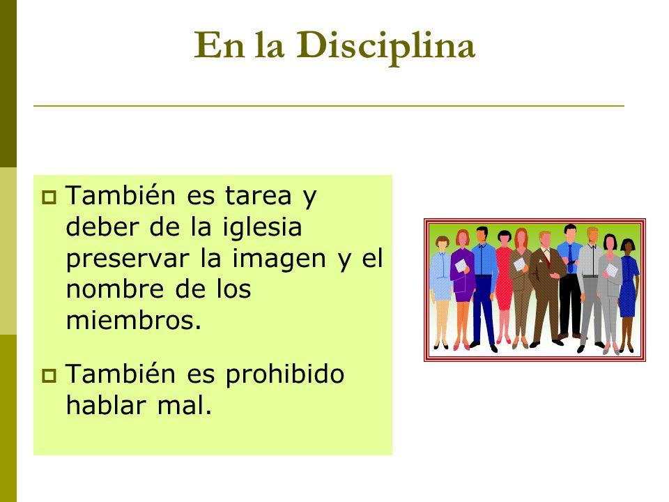 En la Disciplina También es tarea y deber de la iglesia preservar la imagen y el nombre de los miembros. También es prohibido hablar mal.