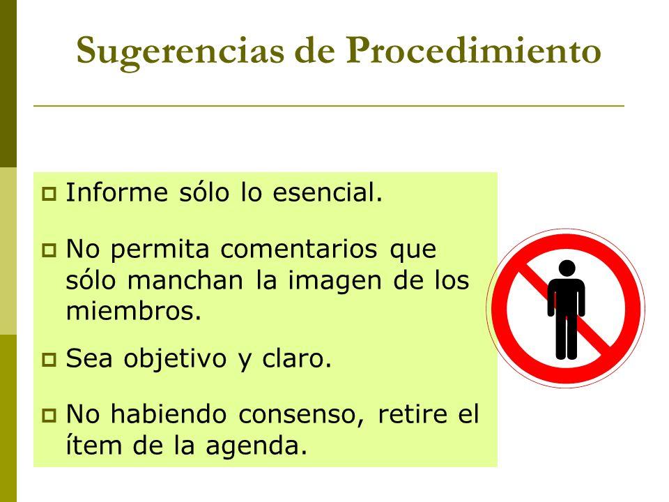 Sugerencias de Procedimiento Informe sólo lo esencial. No permita comentarios que sólo manchan la imagen de los miembros. Sea objetivo y claro. No hab