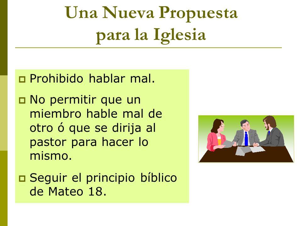 Una Nueva Propuesta para la Iglesia Prohibido hablar mal. No permitir que un miembro hable mal de otro ó que se dirija al pastor para hacer lo mismo.