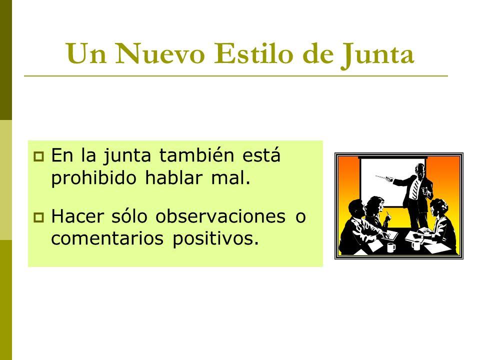 Un Nuevo Estilo de Junta En la junta también está prohibido hablar mal. Hacer sólo observaciones o comentarios positivos.