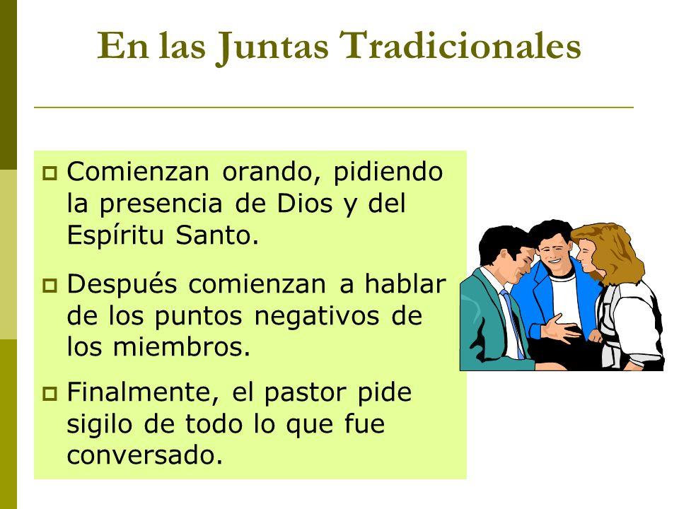 En las Juntas Tradicionales Comienzan orando, pidiendo la presencia de Dios y del Espíritu Santo. Después comienzan a hablar de los puntos negativos d