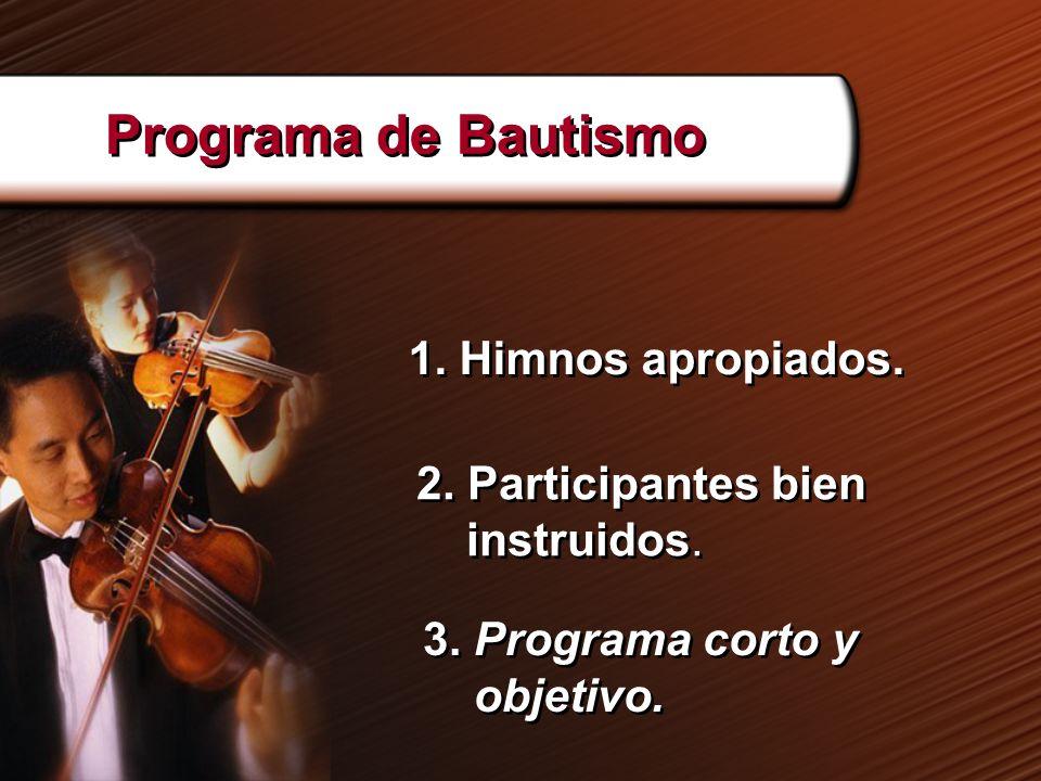 1. Himnos apropiados. 2. Participantes bien instruidos. Programa de Bautismo 3. Programa corto y objetivo. 3. Programa corto y objetivo.