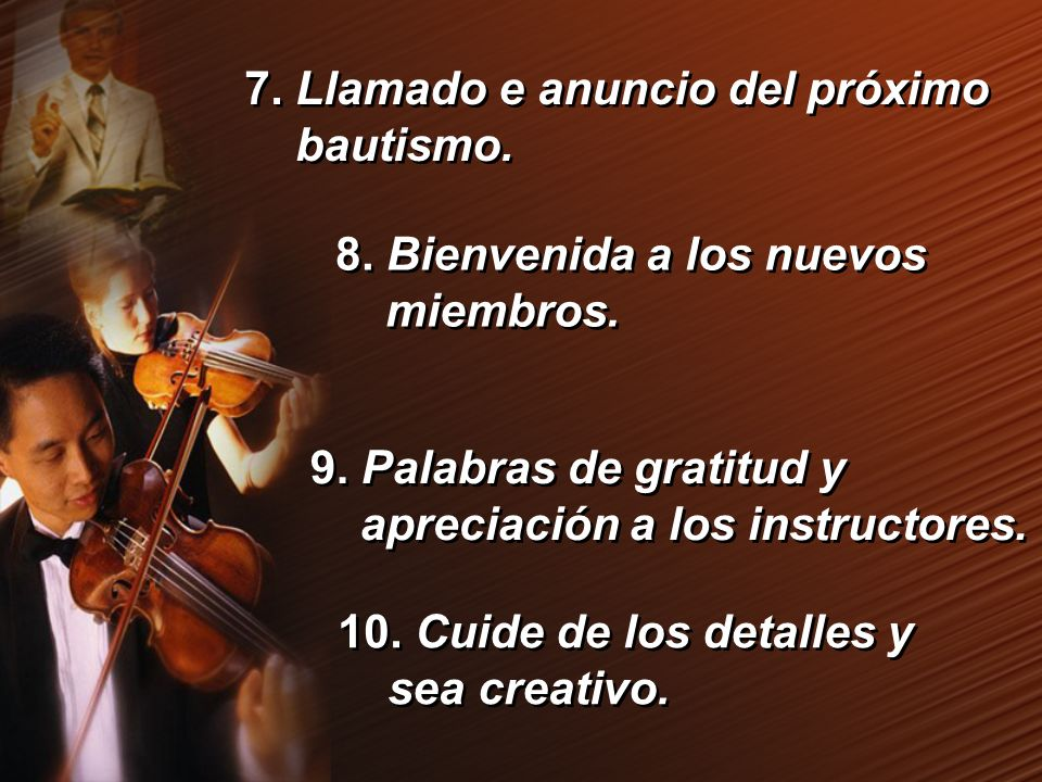 8. Bienvenida a los nuevos miembros. 10. Cuide de los detalles y sea creativo. 9. Palabras de gratitud y apreciación a los instructores. 7. Llamado e