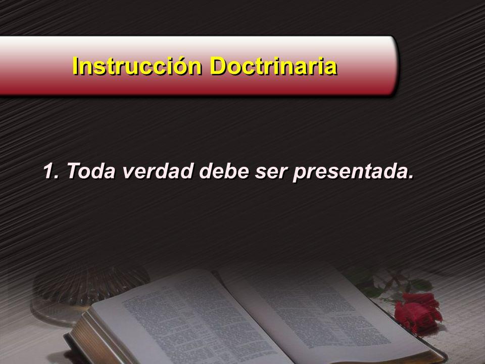 Instrucción Doctrinaria 1. Toda verdad debe ser presentada.