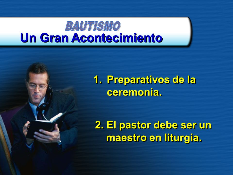 1.Preparativos de la ceremonia. 2. El pastor debe ser un maestro en liturgia. Un Gran Acontecimiento