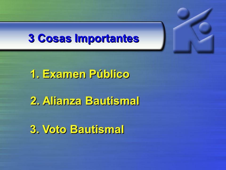 3 Cosas Importantes 1. Examen Público 2. Alianza Bautismal 3. Voto Bautismal
